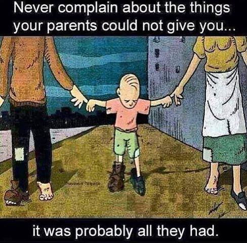 Никогда не жалуйся, что родители тебе чего-то не дали...